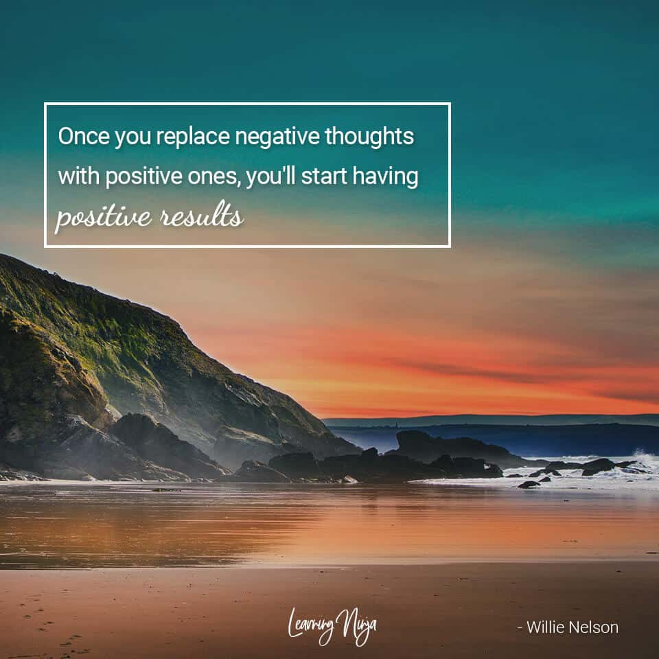 """""""Once you replace negative thoughts with positive ones, you'll start having positive results."""" - Willie Nelson"""