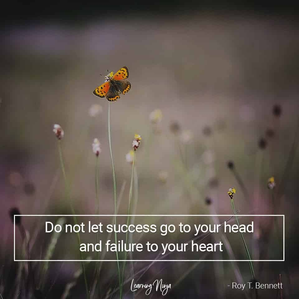 """Positive Thinking Quotes """"Do not let success go to your head and failure to your heart"""" - Roy T. Bennett"""