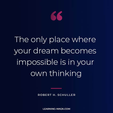 """Positive Thinking Quotes """"The only place where your dream becomes impossible is in your own thinking."""" – Robert H. Schuller"""