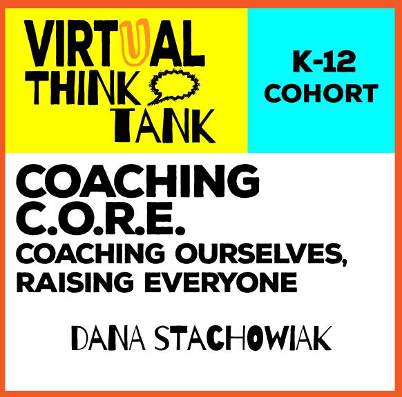 Virtual Think Tank – Coaching from the C.O.R.E., K-12