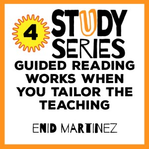 Study Series Session 4: Guided Reading Works When You Tailor the Teaching to Students