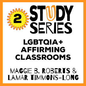 Session 2 – Creating Classrooms that Support and Affirm LGBTQIA+ Students and Educators