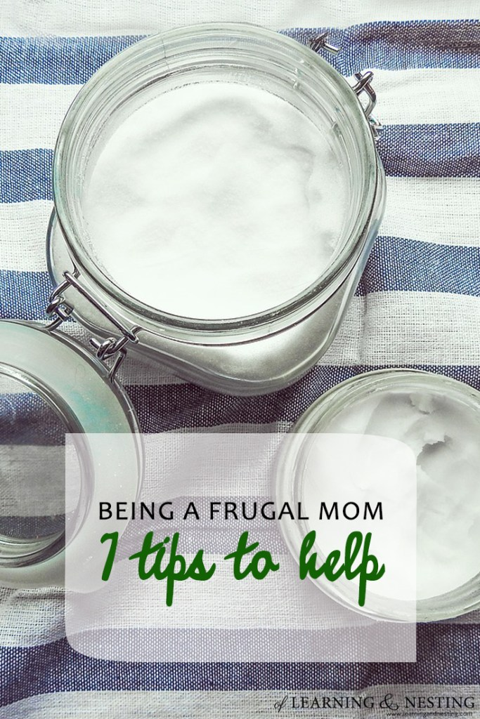 Being a frugal mom - 7 tips to help you save money - of Learning and Nesting