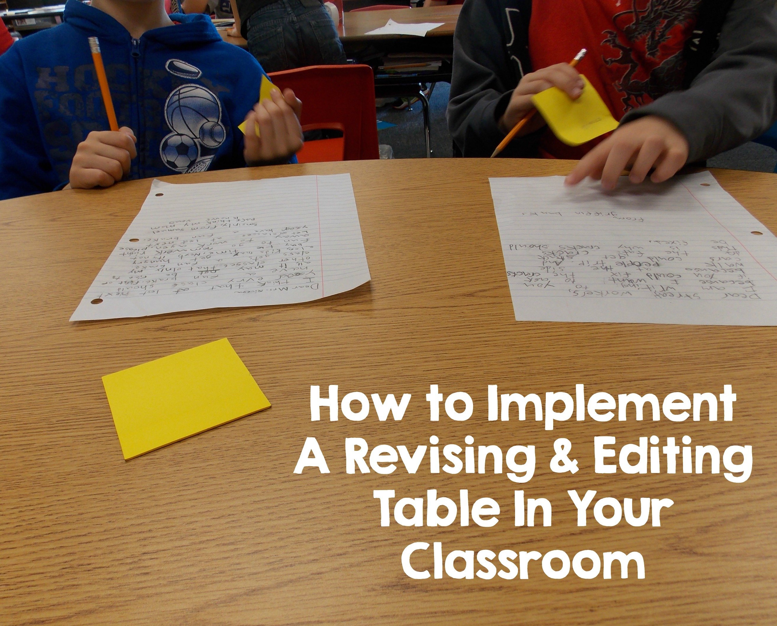 How To Implement A Revising And Editing Table In Your Classroom