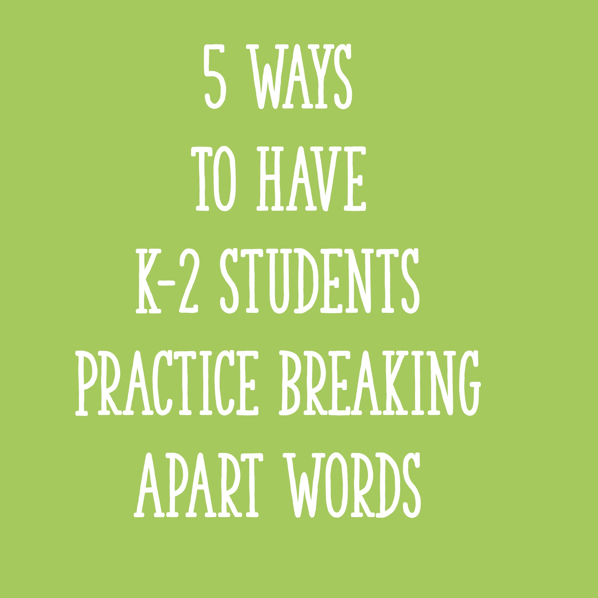 5 Ways To Have K 2 Students Practice Breaking Apart Words