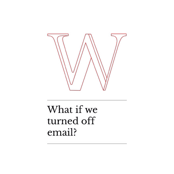 What If We Turned Off Email?