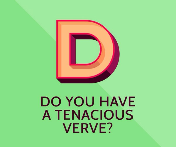 Do You Have A Tenacious Verve?