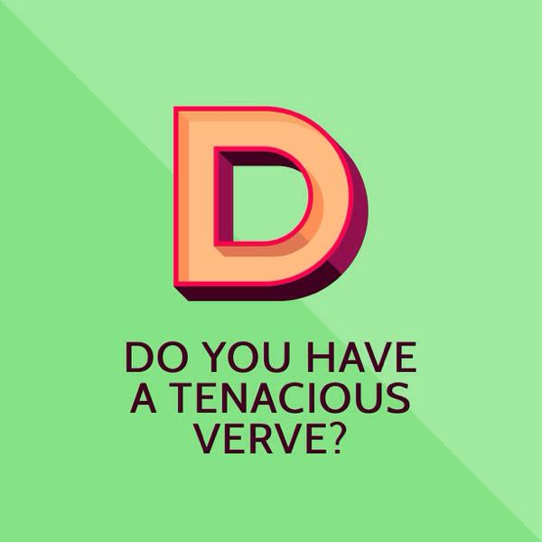 Do You Have A Tenacious Verve?