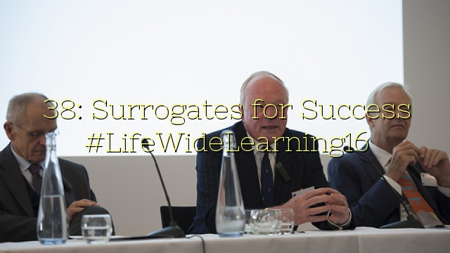 38: Surrogates for Success #LifeWideLearning16