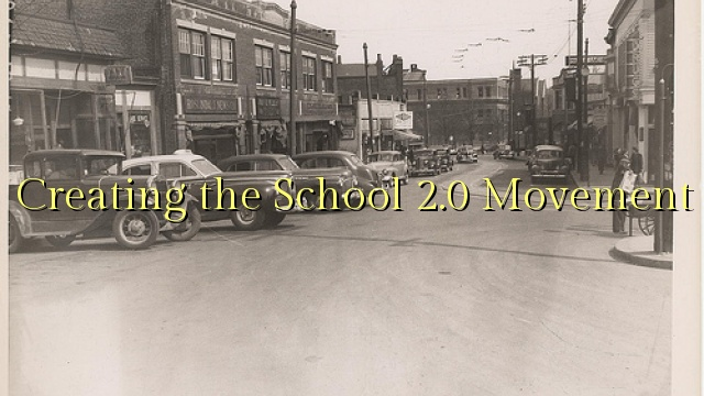 Creating the School 2.0 Movement