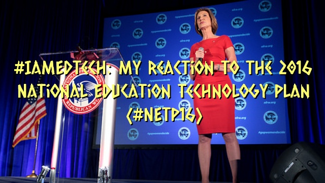 #IamEdTech: My reaction to the 2016 National Education Technology Plan (#NETP16)