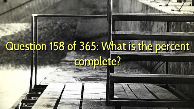 Question 158 of 365: What is the percent complete?