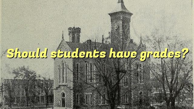 Should students have grades?