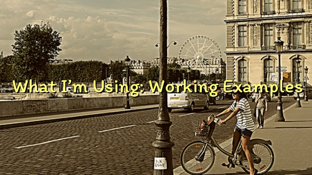 What I'm Using: Working Examples