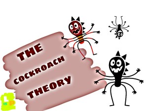 The Cockroach Theory