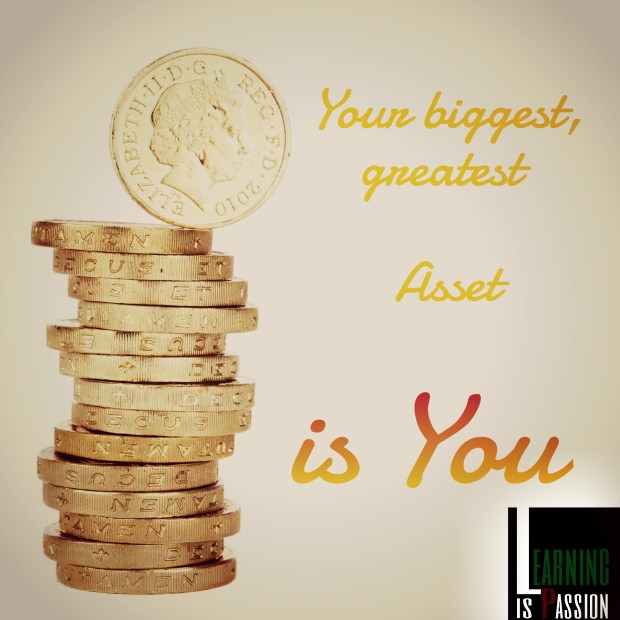 Your biggest asset is YOU