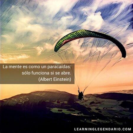 La mente es como un paracaídas: sólo funciona si se abre. Albert Einstein.