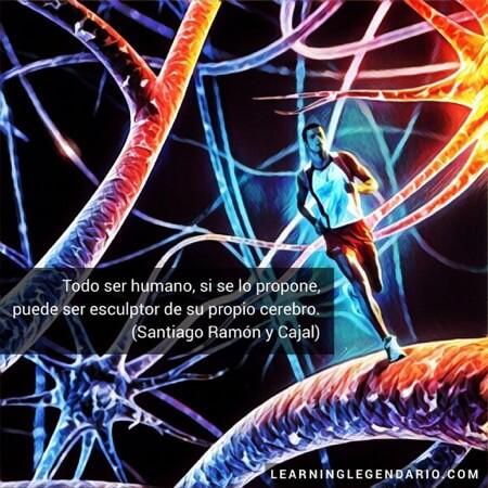 Todo ser humano, si se lo propone, puede ser escultor de su propio cerebro. Santiago Ramón y Cajal.