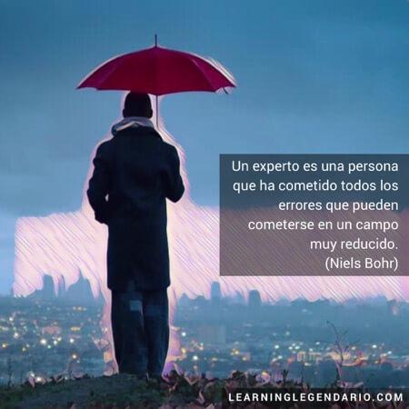 Un experto es una persona que ha cometido todos los errores que pueden cometerse en un campo muy reducido. Niels Bohr.