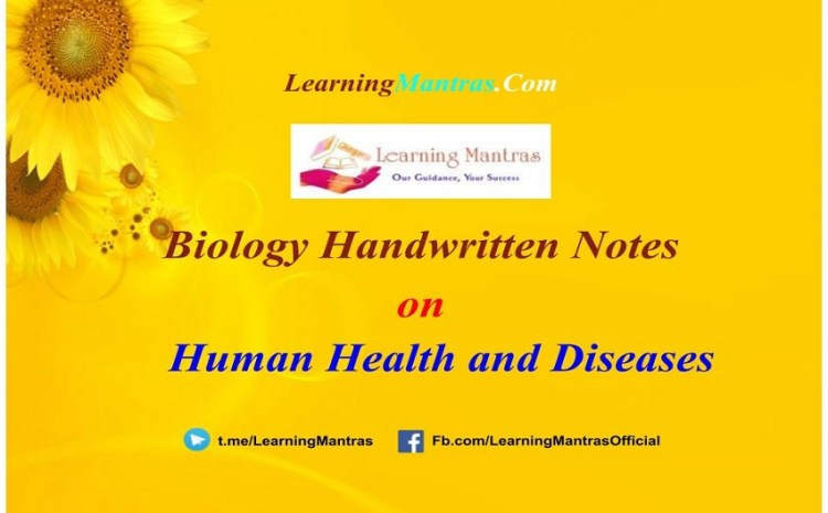 Human Health and Diseases Handwritten Notes PDF for Class 12, NEET, AIIMS and Medical Exams