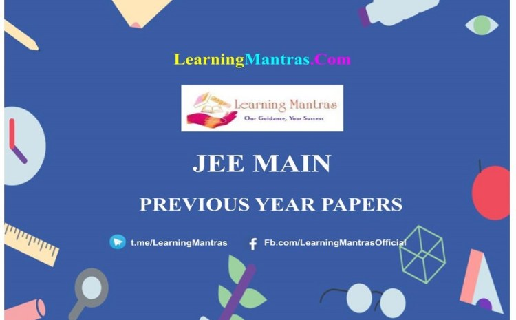 JEE Main Previous Year Question Papers: PDF Download Here