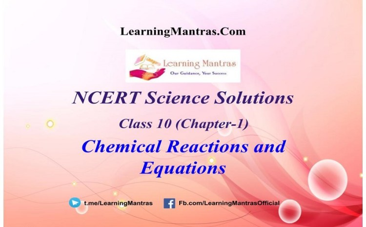 NCERT Solutions for Science Class 10 (Chapter 1) – Chemical Reactions and Equations