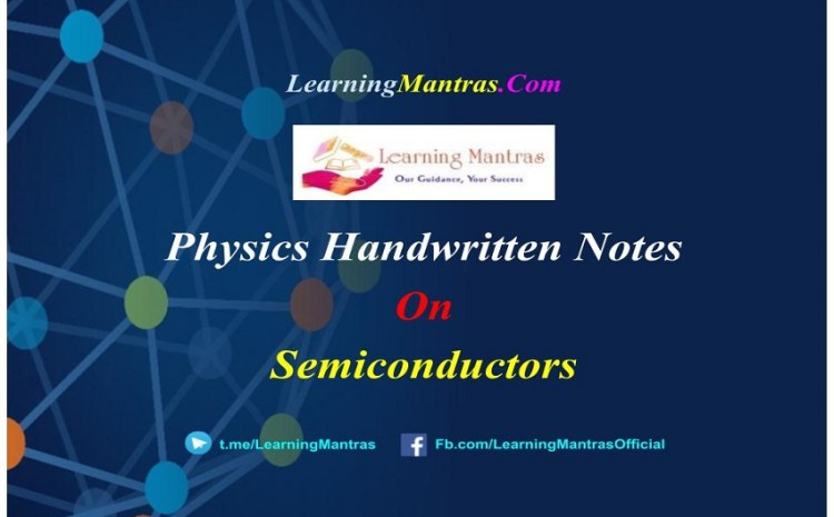 Semiconductors Handwritten Notes PDF for Class 12 NEET, JEE, Medical and Engineering Exams