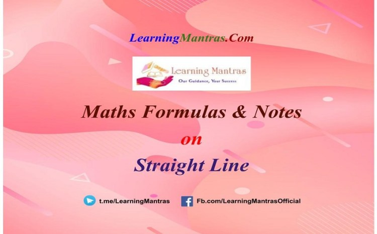 Straight Line Notes PDF for Class 12, JEE Mains, JEE Advance and Engineering Exams