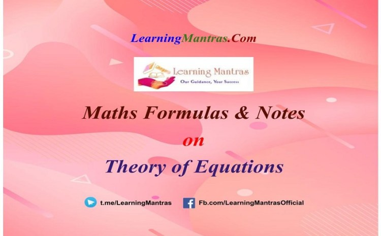 Theory of Equations Notes PDF for Class 12, JEE Mains, JEE Advance and Engineering Exams