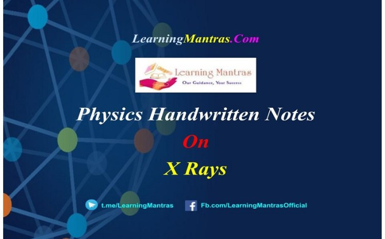X Rays Handwritten Notes PDF for Class 12 NEET, JEE, Medical and Engineering Exams