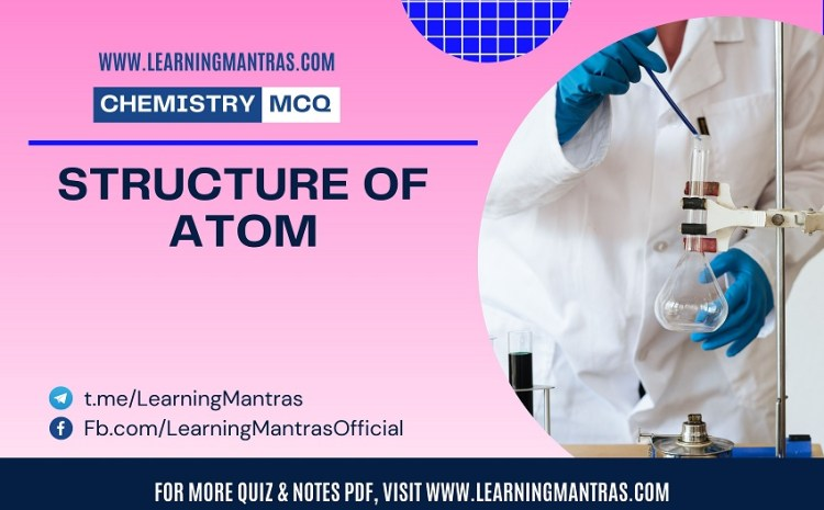 Chemistry MCQ on Structure of Atom for NEET, JEE, Medical and Engineering Exam 2021