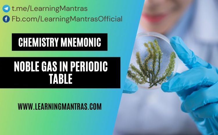 Trick to Learn Noble Gas in Periodic Table – Chemistry Mnemonic for NEET, JEE, AIIMS, Engineering and Medical Exams