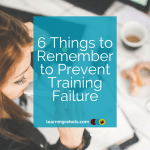 6 Things to Remember to Prevent Your Training from Failing