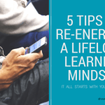5 Tips to Re-Energize a Lifelong Learning Mindset