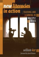 New Literacies In Action: Teaching And Learning In Multiple Media by William Kist (Author)