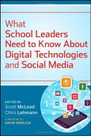 What School Leaders Need to Know About Digital Technologies and Social Media by Scott McLeod (Editor), Chris Lehmann (Editor), David F Warlick (Foreword)