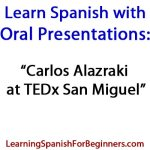 Learn-Spanish-with-Oral-Presentations-Carlos-Alazraki-at-TEDxSanMigueldeAllende