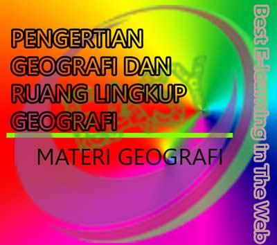 Pengertian Geografi, Ruang Lingkup, Objek, Konsep Dasar Geografi