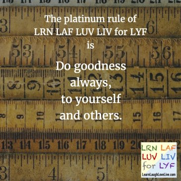 Quote - Sklar - the platinum rule of LRN LAF LUV LIV for LYF - Do goodness always to yourself and others