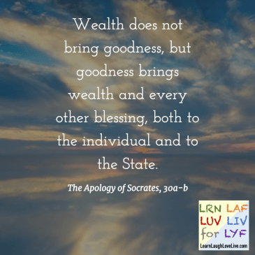 Quote - Socrates - Goodness brings wealth