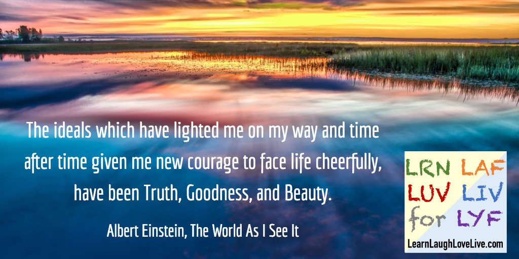 Albert Einstein quote Truth Goodness Beauty LRN LAF LUV LIV LYF Learn Laugh Love Live Life