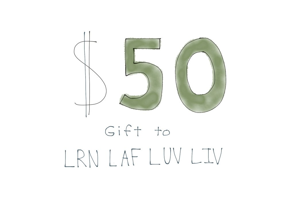 50 dollar gift LRN LAF LUV LIV LYF Learn Laugh Love Live Life