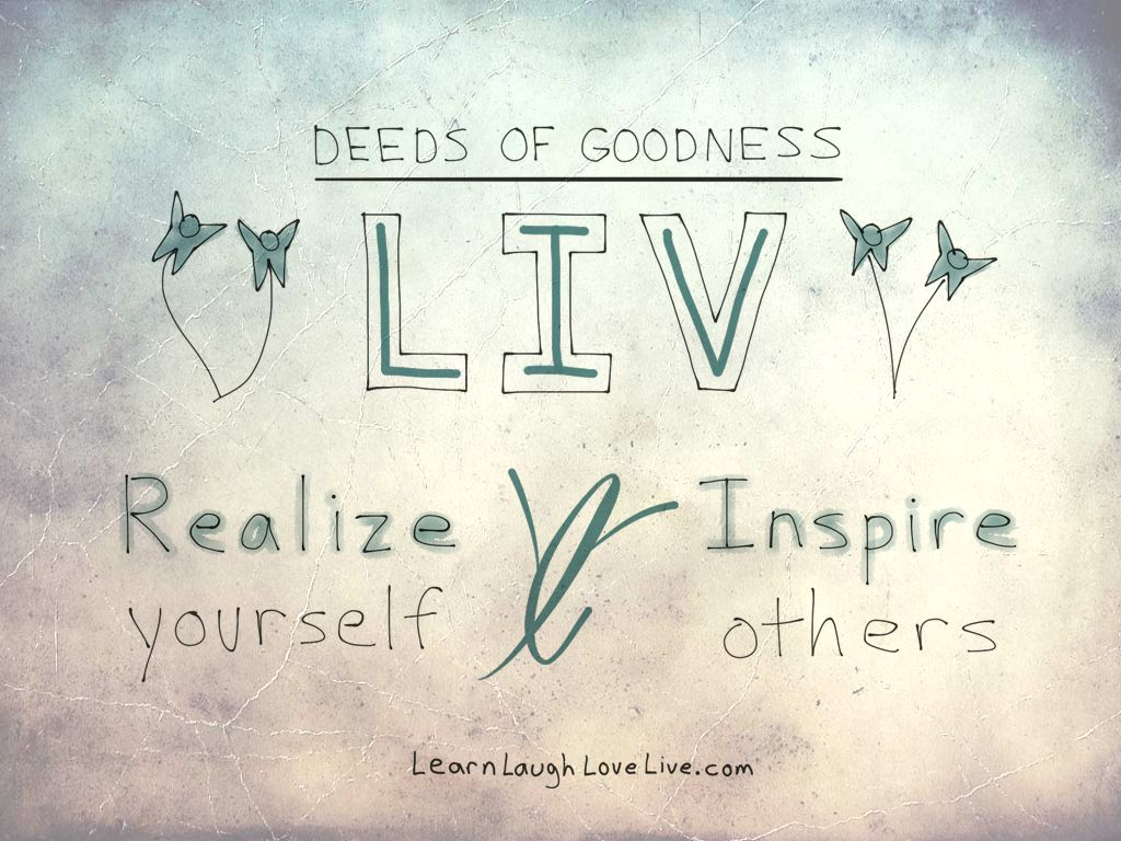 Deed Goodness Realize Inspire LRN LAF LUV LIV LYF Learn Laugh Love Live Life
