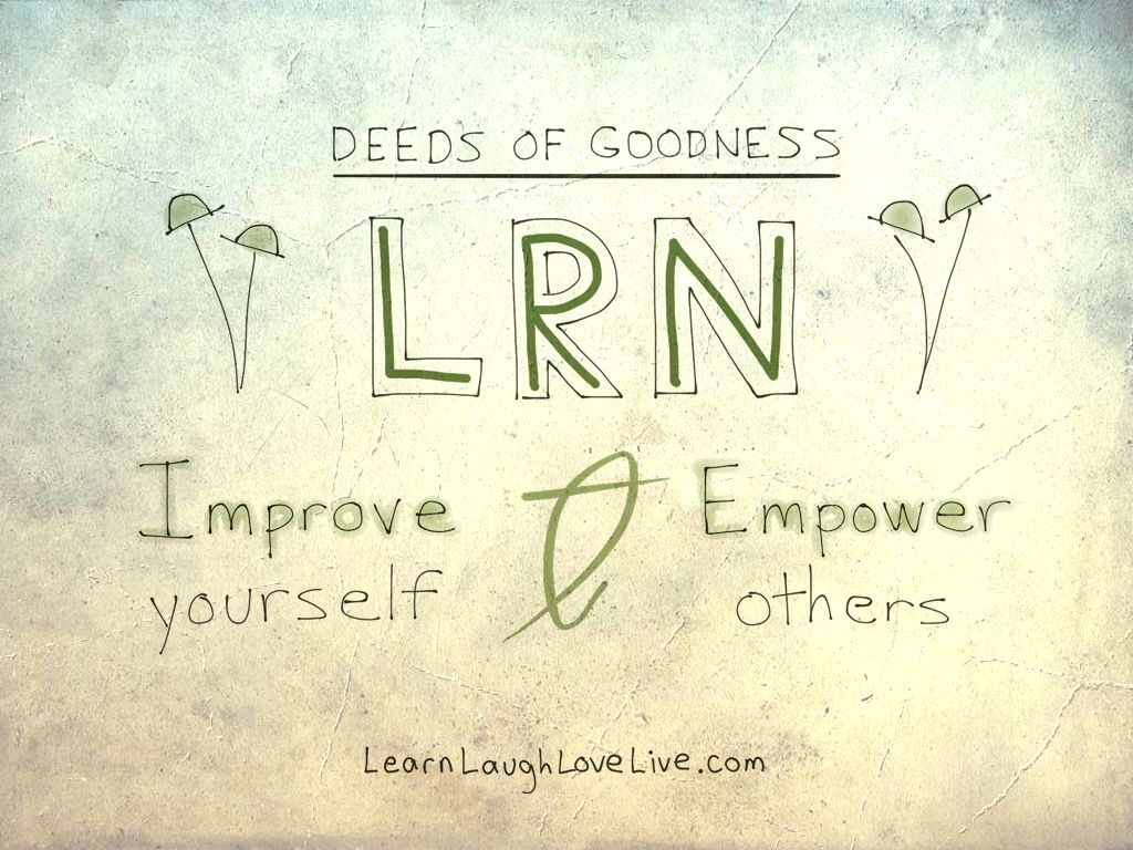 Deed Goodness Improve Empower LRN LAF LUV LIV LYF Learn Laugh Love Live Life