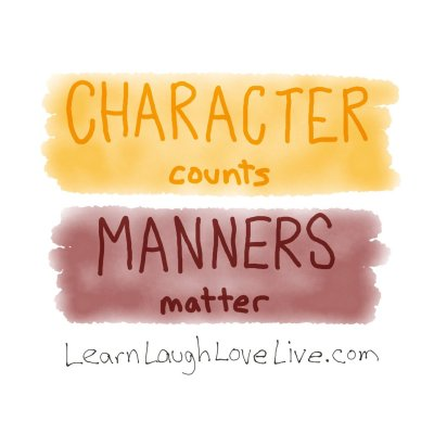 Character counts manners matter LRN LAF LUV LIV LYF Learn Laugh Love Live Life