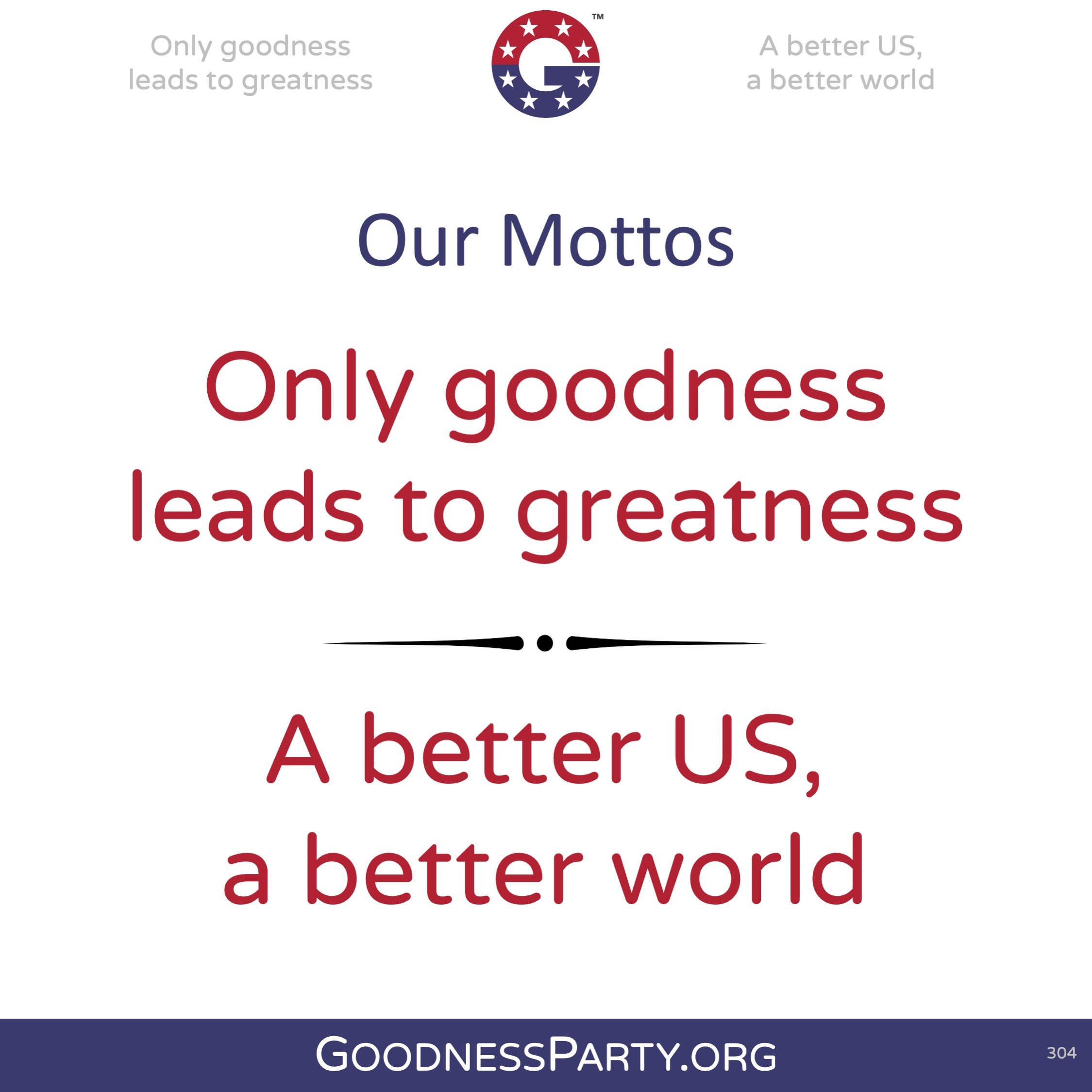 Goodness Party Mottos Only Goodness Lead to Greatness A better US a better World