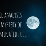 Learn oil analysis and the the case of the contaminated fuel