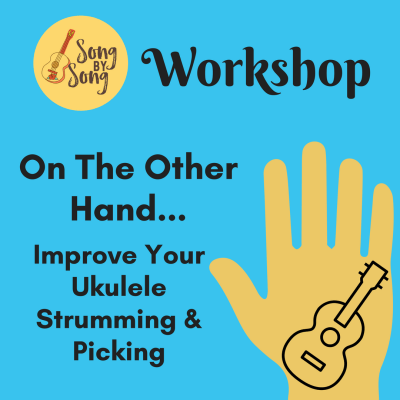 Song by Song Workshop. On the Other Hand...Improve Your Ukulele Strumming and Picking