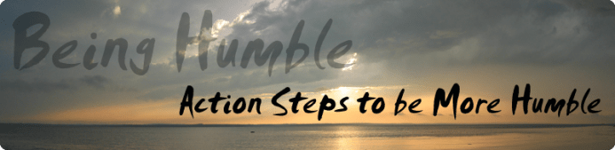Blog Archive Being Humble Action Steps To Be More Humble Learn This