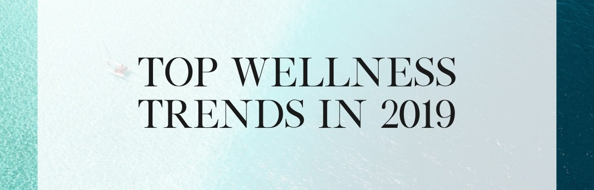 Wellness Trends To Be On The Lookout For in 2019
